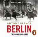 Berlin : The Downfall 1945: The Number One Bestseller - eAudiobook