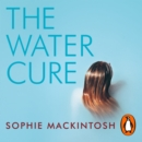 The Water Cure : LONGLISTED FOR THE MAN BOOKER PRIZE 2018 - eAudiobook
