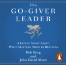 The Go-Giver Leader : A Little Story About What Matters Most in Business - eAudiobook