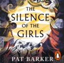 The Silence of the Girls : Shortlisted for the Women's Prize for Fiction 2019 - eAudiobook