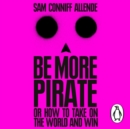 Be More Pirate : Or How to Take On the World and Win - eAudiobook