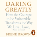 Daring Greatly : How the Courage to Be Vulnerable Transforms the Way We Live, Love, Parent, and Lead - eAudiobook