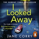 I Looked Away : the page-turning Sunday Times Top 5 bestseller - eAudiobook