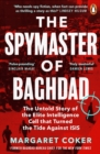 The Spymaster of Baghdad : The Untold Story of the Elite Intelligence Cell that Turned the Tide against ISIS - eBook