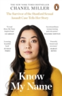 Know My Name : The Survivor of the Stanford Sexual Assault Case Tells Her Story - eBook