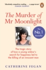 The Murder of Mr Moonlight : The tragic story of a young widow's search for happiness and the killing of an innocent man - Book