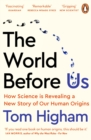 The World Before Us : How Science is Revealing a New Story of Our Human Origins - eBook
