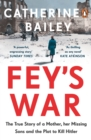 Fey's War : The True Story of a Mother, her Missing Sons and the Plot to Kill Hitler - eBook