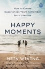 Happy Moments : How to Create Experiences You ll Remember for a Lifetime - eBook