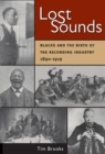 Lost Sounds : Blacks and the Birth of the Recording Industry, 1890-1919 - Book