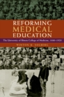 Reforming Medical Education : The University of Illinois College of Medicine, 1880-1920 - Book