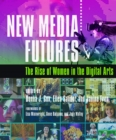 New Media Futures : The Rise of Women in the Digital Arts - eBook