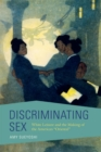 "Discriminating Sex : White Leisure and the Making of the American ""Oriental"" - eBook"