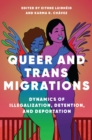 Queer and Trans Migrations : Dynamics of Illegalization, Detention, and Deportation - eBook