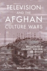 Television and the Afghan Culture Wars : Brought to You by Foreigners, Warlords, and Activists - eBook