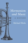 Mormonism and Music : A HISTORY - Book