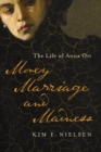 Money, Marriage, and Madness : The Life of Anna Ott - Book