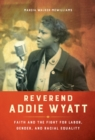Reverend Addie Wyatt : Faith and the Fight for Labor, Gender, and Racial Equality - eBook