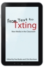 From Text to Txting : New Media in the Classroom - Book