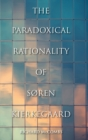 The Paradoxical Rationality of Soren Kierkegaard - Book