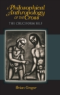 A Philosophical Anthropology of the Cross : The Cruciform Self - Book