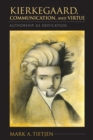 Kierkegaard, Communication, and Virtue : Authorship as Edification - Book