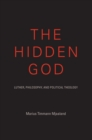 The Hidden God : Luther, Philosophy, and Political Theology - eBook