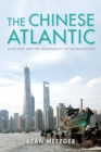 The Chinese Atlantic : Seascapes and the Theatricality of Globalization - Book