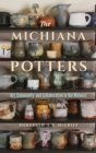 The Michiana Potters : Art, Community, and Collaboration in the Midwest - Book