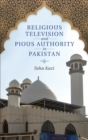 Religious Television and Pious Authority in Pakistan - Book