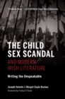 The Child Sex Scandal and Modern Irish Literature : Writing the Unspeakable - Book