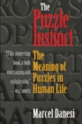 The Puzzle Instinct : The Meaning of Puzzles in Human Life - Book