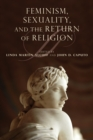 Feminism, Sexuality, and the Return of Religion - Book