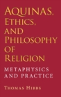 Aquinas, Ethics, and Philosophy of Religion : Metaphysics and Practice - Book