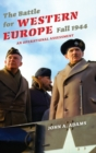 The Battle for Western Europe, Fall 1944 : An Operational Assessment - Book