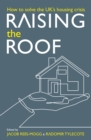 Raising the Roof: How to Solve the United Kingdom's Housing Crisis : How to Solve the United Kingdom's Housing Crisis - eBook