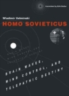 Homo Sovieticus : Brain Waves, Mind Control, and Telepathic Destiny - Book