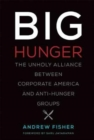 Big Hunger : The Unholy Alliance between Corporate America and Anti-Hunger Groups - Book