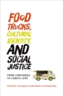 Food Trucks, Cultural Identity, and Social Justice : From Loncheras to Lobsta Love - Book