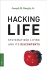 Hacking Life : Systematized Living and Its Discontents - Book