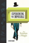 Experiencing the Impossible : The Science of Magic - Book
