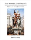 The Barbarian Invasions : A Genealogy of the History of Art - Book