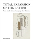 Total Expansion of the Letter : Avant-Garde Art and Language After Mallarme - Book