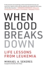 When Blood Breaks Down : Life Lessons from Leukemia - Book