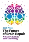 The Future of Brain Repair : A Realist's Guide to Stem Cell Therapy - Book