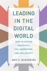 Leading in the Digital World : How to Foster Creativity, Collaboration, and Inclusivity - Book