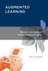 Augmented Learning : Research and Design of Mobile Educational Games - eBook
