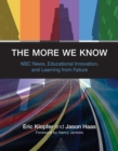 The More We Know : NBC News, Educational Innovation, and Learning from Failure - eBook
