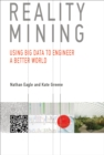 Reality Mining : Using Big Data to Engineer a Better World - eBook