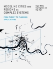 Modeling Cities and Regions as Complex Systems : From Theory to Planning Applications - eBook